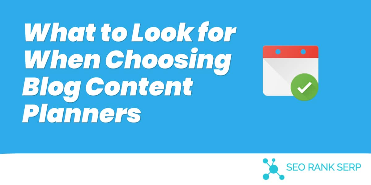 What to Look for When Choosing Blog Content Planners