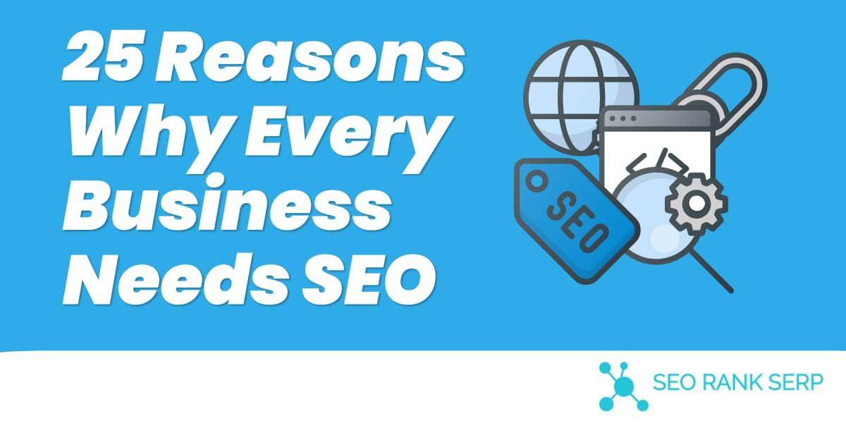 25 Reasons Why Every Business Needs SEO