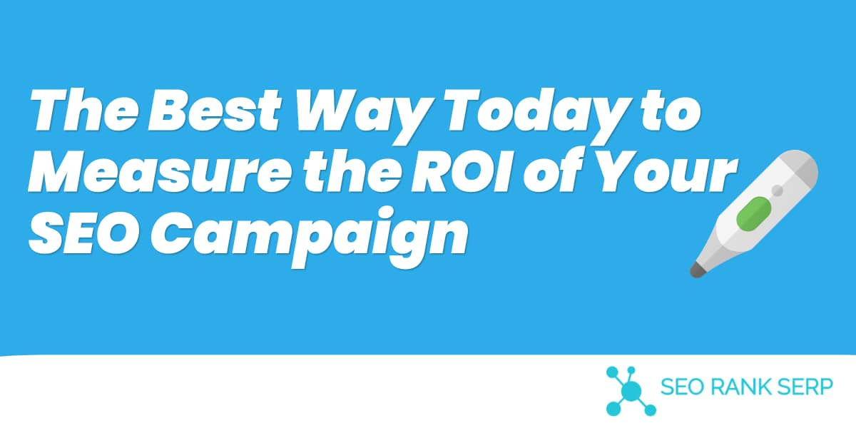 The Best Way Today to Measure the ROI of Your SEO Campaign