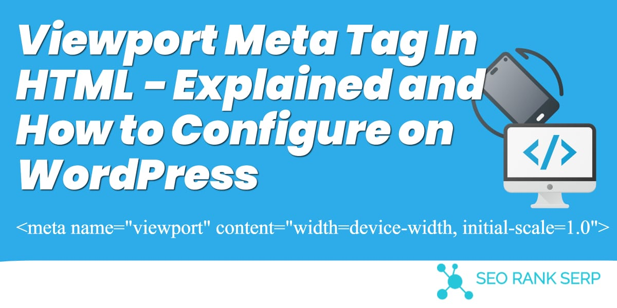 Viewport Meta Tag In HTML - Explained and How to Configure on WordPress