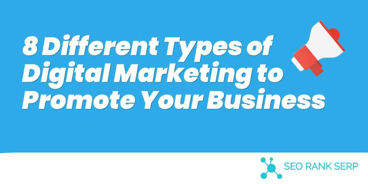 8 Different Types of Digital Marketing to Promote Your Business
