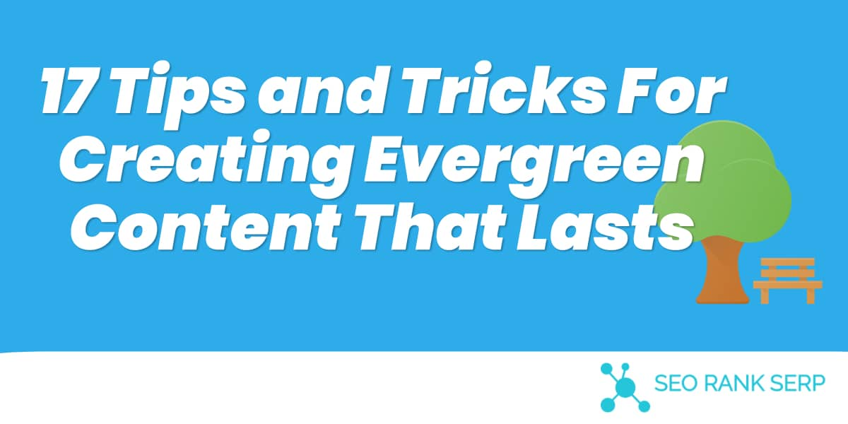 17 Tips and Tricks For Creating Evergreen Content That Lasts