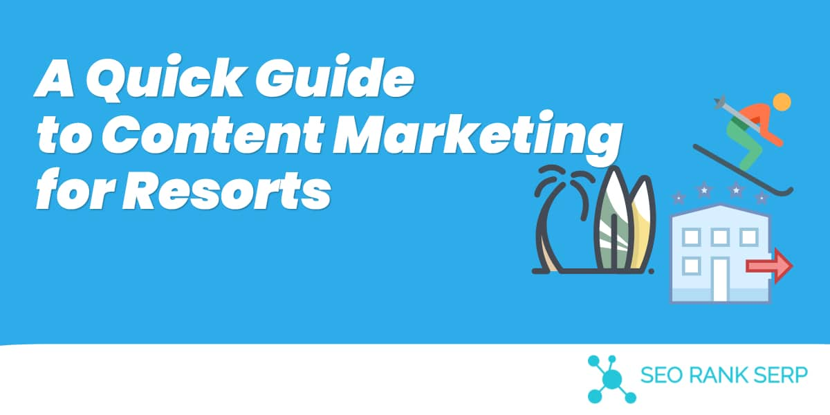 A Quick Guide to Content Marketing for Resorts