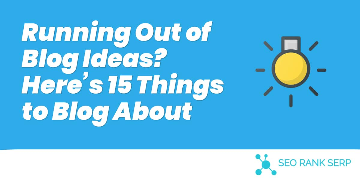 Running Out of Blog Ideas_ Here's 15 Things to Blog About
