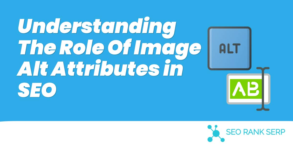 Understanding The Role Of Image Alt Attributes in SEO