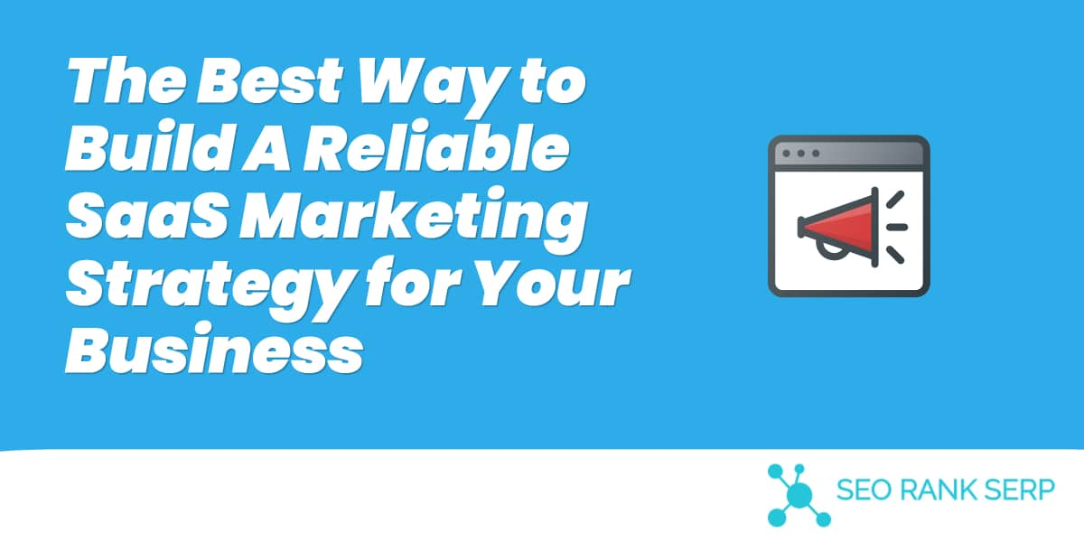 The Best Way to Build A Reliable SaaS Marketing Strategy for Your Business 1