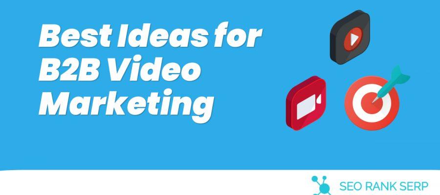 Best Ideas for B2B Video Marketing