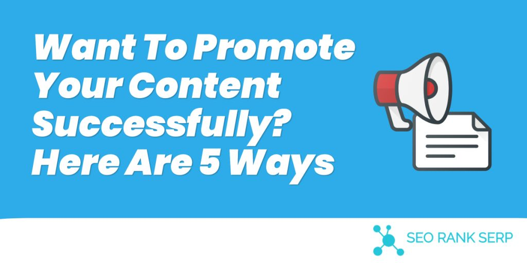 Want To Promote Your Content Successfully? — Here Are 5 Ways