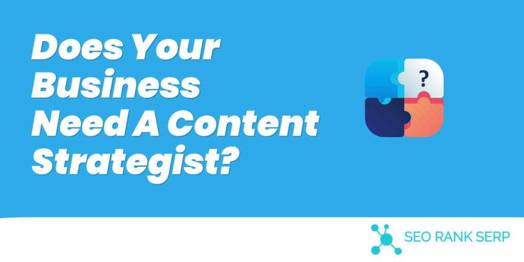 Does Your Business Need A Content Strategist?
