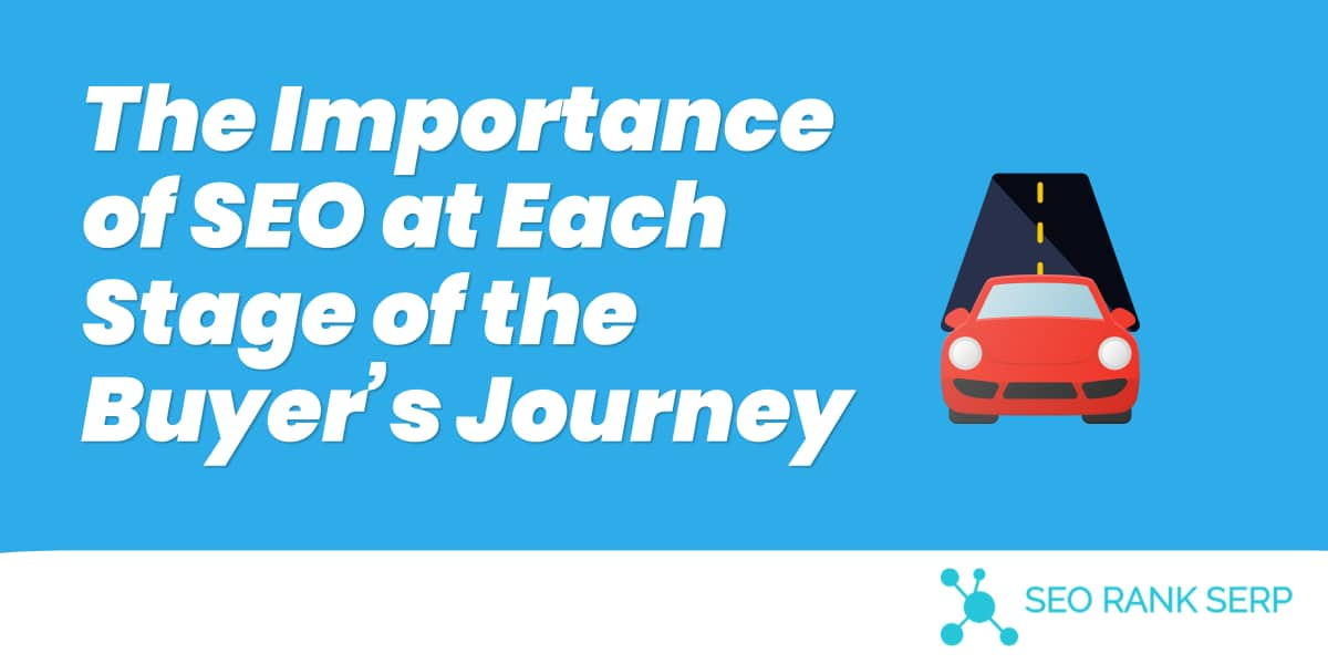 The Importance of SEO at Each Stage of the Buyer's Journey