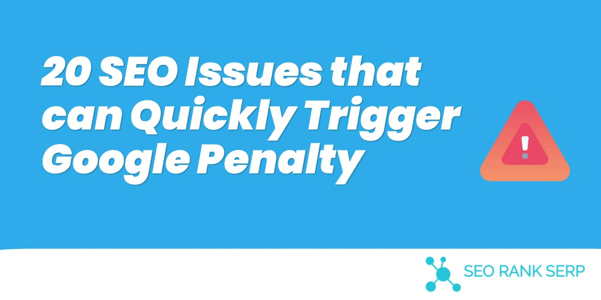 SEO Issues that can Quickly Trigger Google Penalty