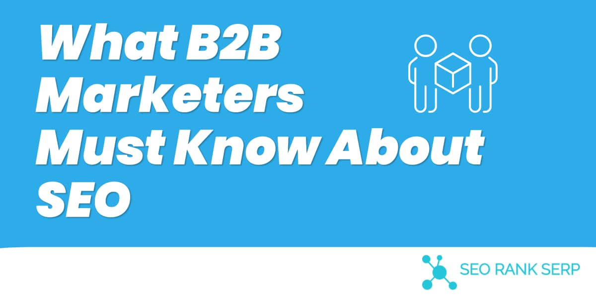 What B2B Marketers Must Know About SEO 2