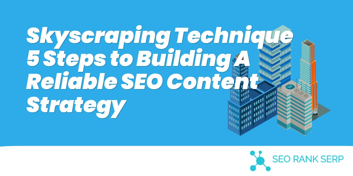 Skyscraping Technique: 5 Steps to Building A Reliable SEO Content Strategy