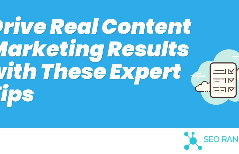 Drive Real Content Marketing Results with These Expert Tips (2)
