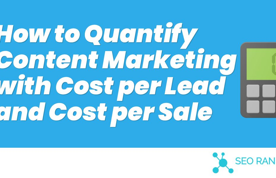 How to Quantify Content Marketing with Cost per Lead and Cost per Sale (1)