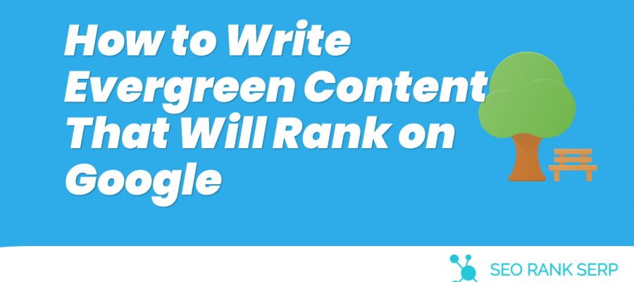 How to Write Evergreen Content That Will Rank on Google (1)