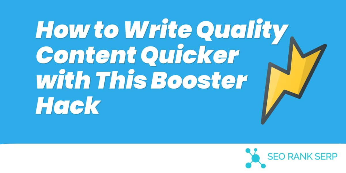 How to Write Quality Content Quicker with This Booster Hack (1)